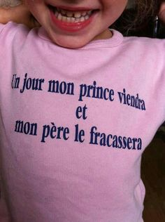 Someday my prince will come and. my father will destroy him Prince Charmant, Funny Jokes, Hilarious, Quotes That Describe Me, French Quotes, Humor Grafico, Happy Fun, Funny Kids, Funny Babies