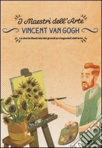 """Vincent van Gogh. La storia illustrata dei grandi protagonisti dell'arte libro di Del Medico Emanuele. incent van Gogh. La storia illustrata dei grandi protagonisti dell'arte: """"Mi chiamo Vincent e sono nato nel 1853 nel paese dei tulipani e dei mulini a vento, l'Olanda, dove il cielo azzurro, il mare blu e le distese di campi in fiore sono un'incredibile tavolozza dei colori della natura."""