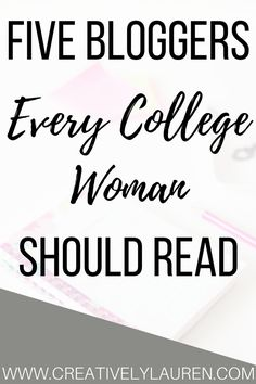 College is a stressful time for young women. College is a time for figuring out who you are and what you want to do, which can be scary! These five bloggers are incredible resources for college women looking to find themselves!