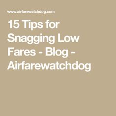 15 Tips for Snagging Low Fares - Blog - Airfarewatchdog