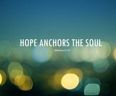 anchor. the age old symbol for hope.