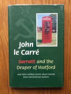 Sarratt and the Draper of Watford and Other Unlikely Stories about Sarratt from International Authors - Le Carre, John