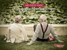 Não existe idade. A gente é que cria. Se você não acredita na idade, não envelhece até o dia da morte. #idade #envelhecer