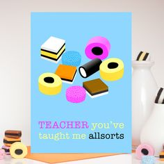 Teacher thank you card - 'You've taught me allsorts' liquorice allsorts card by Colour Their Day Birthday Cards For Boyfriend, Birthday Cards For Mum, Funny Birthday Cards, It's Your Birthday, Teacher Thank You Cards, Teacher Gifts, Grandma Cards, Liquorice Allsorts, Birthday Cheers