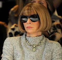 """Anna Wintour   """"Create your own style… let it be unique for yourself and yet identifiable for others."""""""