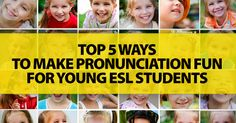 Top 5 Ways to Make Pronunciation Fun for Young ESL Students