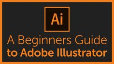 The Complete Beginners Guide To Adobe Illustrator | Tutorial Overview & ...