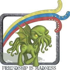 Ponythulhu, Friendship Is Madness - Shirt Happens! by Signal Fire Studios - Bought one for my husband in black and it looks awesome!
