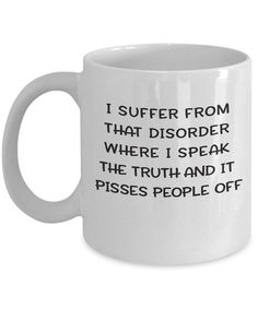 funny coffee mugs Funny Mugs for Work I suffer from that disorder where I speak the truth and it pisses people off sarcastic mugs for coworkers We create fun coffee mugs that are sure Funny Coffee Mugs, Coffee Humor, Funny Mugs, Coffee Drinks, Coffee Cups, Coffee Mug Sayings, Coffee Quotes Sarcastic, Coffee Percolator, Funny Sarcastic