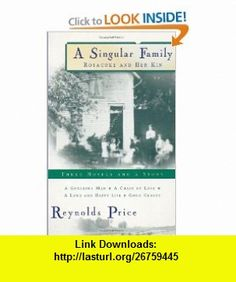 A Singular Family Rosacoke and Her Kin Three Novels and a Story (9780684851884) Reynolds Price , ISBN-10: 0684851881  , ISBN-13: 978-0684851884 ,  , tutorials , pdf , ebook , torrent , downloads , rapidshare , filesonic , hotfile , megaupload , fileserve