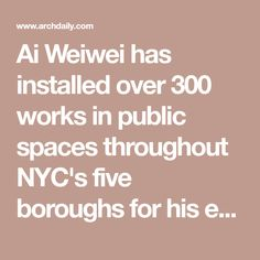 Ai Weiwei has installed over 300 works in public spaces throughout NYC's five boroughs for his exhibition 'Good Fences Make Good Neighbors.'