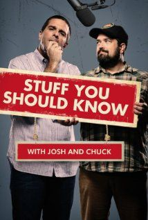 "Stuff You Should Know.  These guys are great, and filling my ""databanks"" full of information."