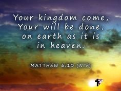 Your Kingdom come, your will be done, on earth as in heaven - Google Search