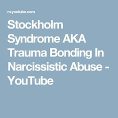 Stockholm Syndrome AKA Trauma Bonding In Narcissistic Abuse - YouTube