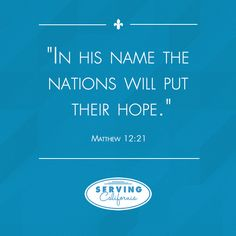 """""""In #His name the nations will put their #hope."""" -Matthew 12:21"""