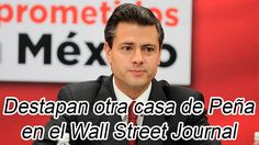 Destapan otra casa de Peña en el Wall Street Journal.