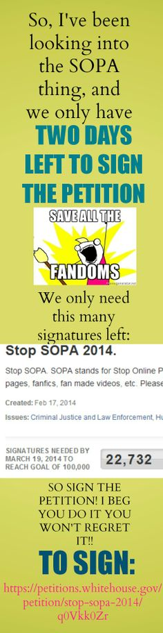 PIN TO MOST POPULAR BOARD!! If SOPA gets passed,  all fanart will be deleted, all fan-pages, fanfics, fan made videos, etc. Please help stop SOPA. Sign here: https://petitions.whitehouse.gov/petition/stop-sopa-2014/q0Vkk0Zr #stopsopa #savetheinternet You could be jailed for making something that resembles a character. REPIN AND SIGN PLEASE D: