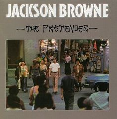 Browne, Jackson (cover of The Pretender, 1976); singer, song-writer, musician extraordinaire...