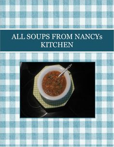 ALL SOUPS FROM NANCYs KITCHEN Created July 2016