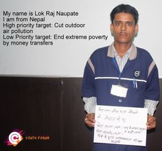 Meet Lok Raj a young man from India. After attending a youth forum he ranked 'cut outdoor air pollution' as his top priority for the post-2015 development agenda. His low priority target is 'end extreme poverty by money transfers.'