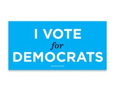 """I vote for Democrats"" bumper sticker Political Signs, I Voted, Proud Of You, Democratic Party, Global Warming, Bumper Stickers, Event Design, Counseling, I Laughed"