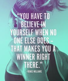 You have to believe in yourself when no one else does - that makes you a winner right there.
