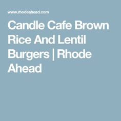 Candle Cafe Brown Rice And Lentil Burgers | Rhode Ahead