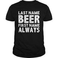 LAST NAME #BEER FRIST NAME ALWAYS. 100% Printed in the U.S.A - Ship Worldwide. Not sold in stores. Guaranteed safe and secure checkout via: Paypal | VISA | MASTERCARD? | YeahTshirt.com
