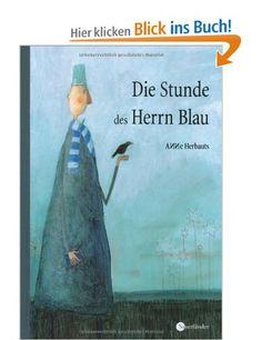 Die Stunde des Herrn Blau / Anne Herbauts. Aus dem Franz. von Tobias Scheffel | Zentralbibliothek Am Gasteig / 056 Magazin / 23