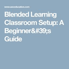 Blended Learning Classroom Setup: A Beginner's Guide