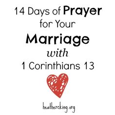 Using 1 Corinthians 13 to pray for your marriage for 2 weeks.  heathercking.org