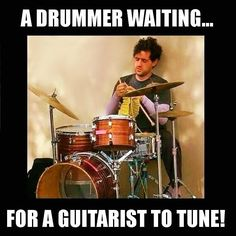 A drummer waiting for the guitarist to tune . Drummer Humor, Drummer Quotes, Drummer Boy, Music Jokes, Music Humor, Band Memes, Musician Memes, Trommler, Gretsch Drums