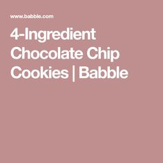 4-Ingredient Chocolate Chip Cookies | Babble