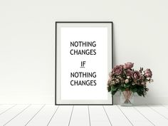 Nothing Changes If Nothing Changes -  Monochrome -  Printable Quote -  Instant Download by PinkPebblePrints on Etsy Printable Quotes, Printable Art, Printables, Family Tree Print, Nothing's Changed, Personalised Prints, Poems Beautiful, Online Print Shop, Just Love