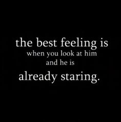 The best feeling...😊 is when you look at him and he is already staring.