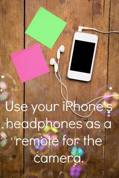 Use the headphones that came with your iPhone as a remote for taking photos.
