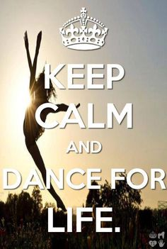 keep calm and dance for life.