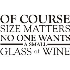 Shop for Design on Style 'Of Course Size Matters' Wine Quote Vinyl Wall Art Lettering Decor. Get free delivery On EVERYTHING* Overstock - Your Online Art Gallery Shop! Get in rewards with Club O! Drinking Quotes, Size Matters, Quotes To Live By, Favorite Quotes, Funny Quotes, Humor Quotes, Beer Quotes, Poster Vintage, Inspirational Quotes