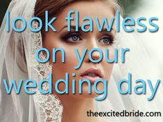 wedding makeup tips - how to look flawless on your wedding day!