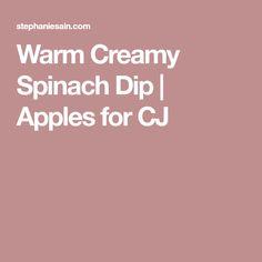 Warm Creamy Spinach Dip   Apples for CJ