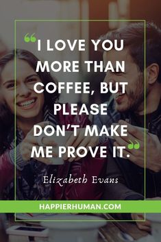 I love you more than coffee, but don't make me prove it. - Funny love quote for a great relationship | see 87 more great love quotes to help inspire a true love and form a deeper connection with your partner. #love #lovequotes #dating #relationship #dating #relationshipquotes #truelove