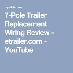 7-Pole Trailer Replacement Wiring Review - etrailer.com - YouTube