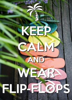 Keep Calm and Wear Flip Flops... http://HeavenOnEarthTravel.4mydeals.com