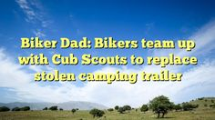 Biker Dad: Bikers team up with Cub Scouts to replace stolen camping trailer - http://www.facebook.com/camptees/posts/1457978200883783