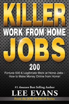 Killer Work from Home Jobs: 200 Fortune 500 & Legitimate Work at Home Jobs - How to Make Money Online from Home! (Job Sear... Lee Evans, Make Money Online, How To Make Money, Working Moms, Online Jobs, Wealth, Work From Home Jobs, Affiliate Marketing, November