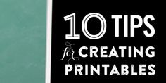 10 Tips for Creating Printables | Elegance & Enchantment