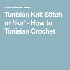 Tunisian Knit Stitch or 'tks' - How to Tunisian Crochet