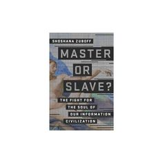 Master or Slave? : The Fight for the Soul of Our Information Civilization (Hardcover) (Shoshana Zuboff)