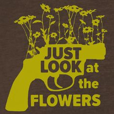 New Walking Dead inspired JUST LOOK AT THE FLOWERS Shirt, Carol Lizzie The Grove