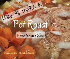 Come check out my recipe for making a pot roast in the solar oven. It is similar to cooking it in the slow cooker, but no electricity needed, just the sun is needed.